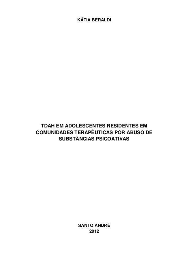 KÁTIA BERALDI TDAH EM ADOLESCENTES RESIDENTES EM COMUNIDADES TERAPÊUTICAS POR ABUSO DE SUBSTÂNCIAS PSICOATIVAS SANTO ANDRÉ...