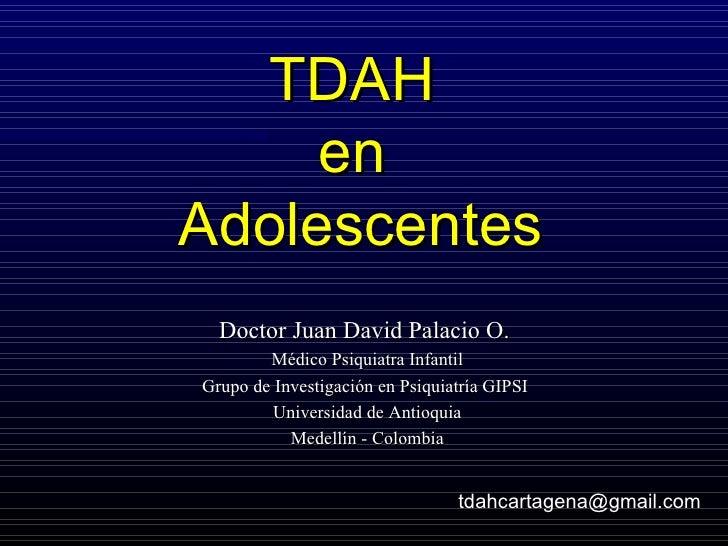 TDAH  en  Adolescentes Doctor Juan David Palacio O.   Médico Psiquiatra Infantil Grupo de Investigación en Psiquiatría GIP...