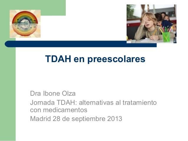 TDAH en preescolares  Dra Ibone Olza Jornada TDAH: alternativas al tratamiento con medicamentos Madrid 28 de septiembre 20...