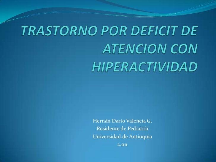 Hernán Darío Valencia G. Residente de PediatríaUniversidad de Antioquia          2.011
