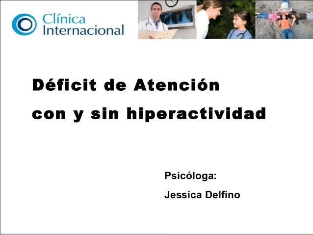 Déficit de Atencióncon y sin hiperactividad             Psicóloga:             Jessica Delfino