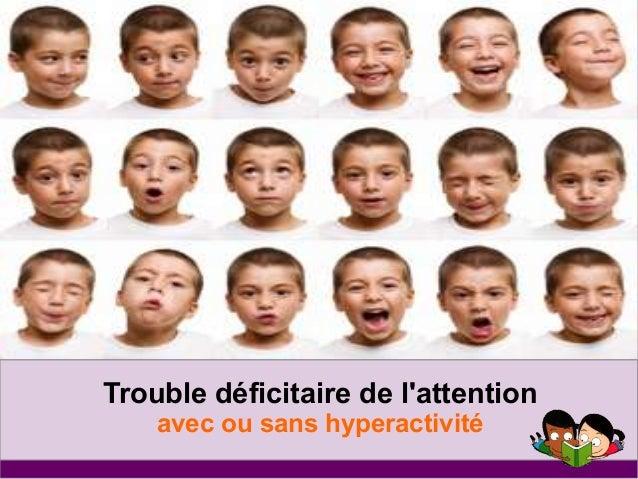 Trouble déficitaire de l'attention  avec ou sans hyperactivité