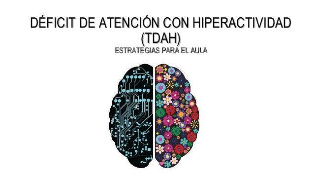 DÉFICIT DE ATENCIÓN CON HIPERACTIVIDADDÉFICIT DE ATENCIÓN CON HIPERACTIVIDAD (TDAH)(TDAH) ESTRATEGIAS PARA EL AULAESTRATEG...