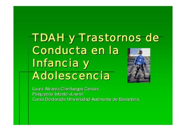 TDAH y Trastornos de Conducta en la Infancia y Adolescencia Laura Alvarez-Cienfuegos Cercas Psiquiatría Infanto-Juvenil Cu...