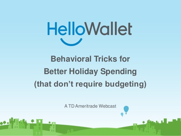 Behavioral Tricks for Better Holiday Spending (that don't require budgeting) A TD Ameritrade Webcast