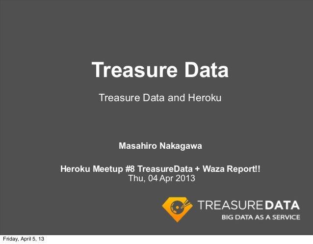 Treasure Data                              Treasure Data and Heroku                                   Masahiro Nakagawa   ...