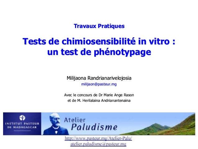 Travaux PratiquesTests de chimiosensibilité in vitro :     un test de phénotypage           Milijaona Randrianarivelojosia...