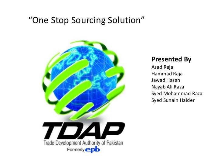 """One Stop Sourcing Solution""                               Presented By                               Asad Raja           ..."
