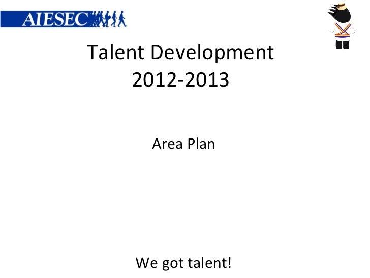 Talent Development     2012-2013      Area Plan    We got talent!