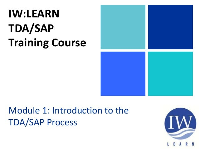 IW:LEARN TDA/SAP Training Course Module 1: Introduction to the TDA/SAP Process