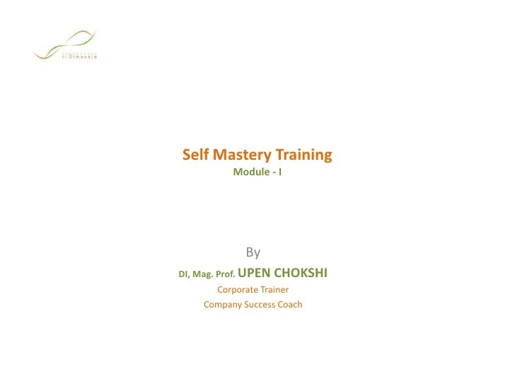 Self Mastery TrainingModule - I<br />By<br />DI, Mag. Prof. UPEN CHOKSHI<br />Corporate Trainer<br />Company Success Coach...