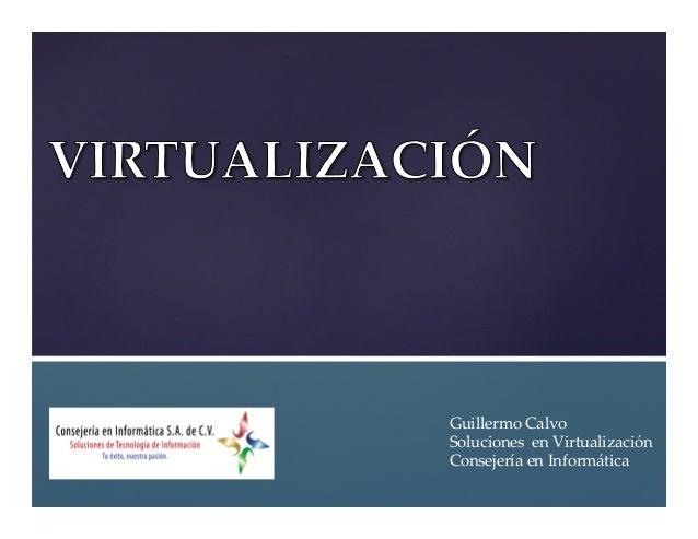 Guillermo Calvo Soluciones  en Virtualización Consejería en Informática