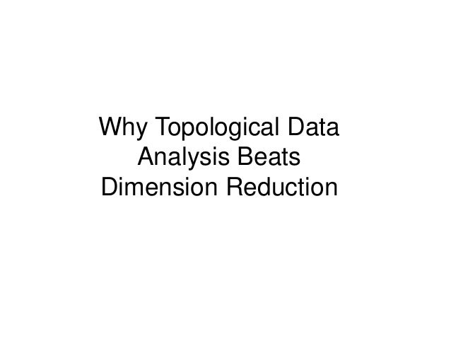 Why Topological Data Analysis Beats Dimension Reduction