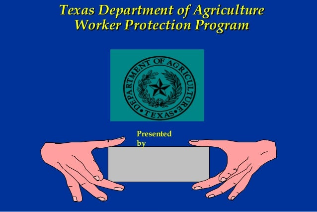 Texas Department of Agriculture Worker Protection Program  Presented by