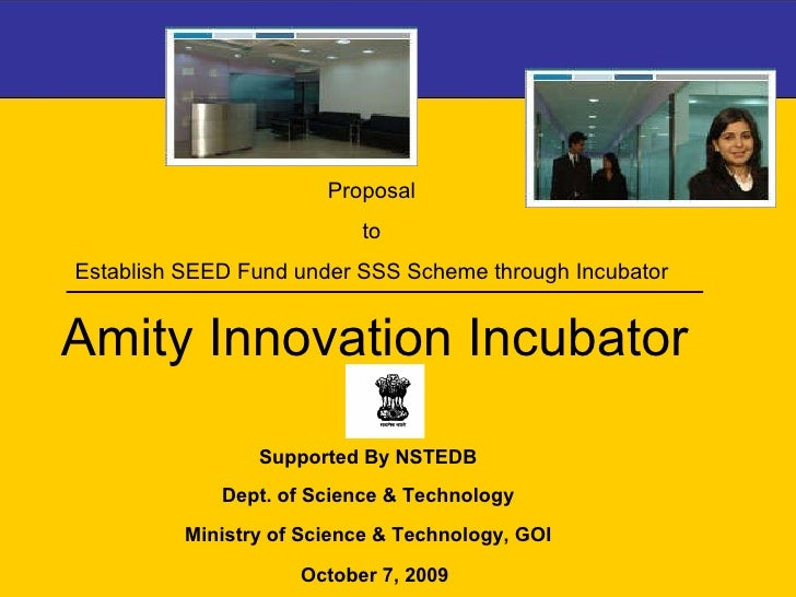 October 7, 2009 Proposal  to  Establish SEED Fund under SSS Scheme through Incubator  Supported By NSTEDB Dept. of Science...