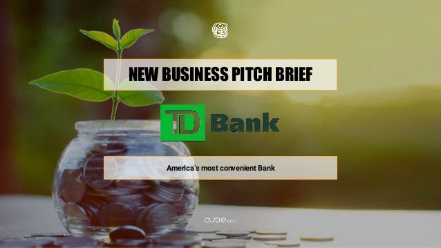 NEW BUSINESS PITCH BRIEF America's most convenient Bank