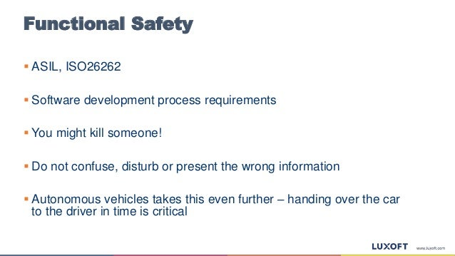 Functional Safety  ASIL, ISO26262  Software development process requirements  You might kill someone!  Do not confuse,...