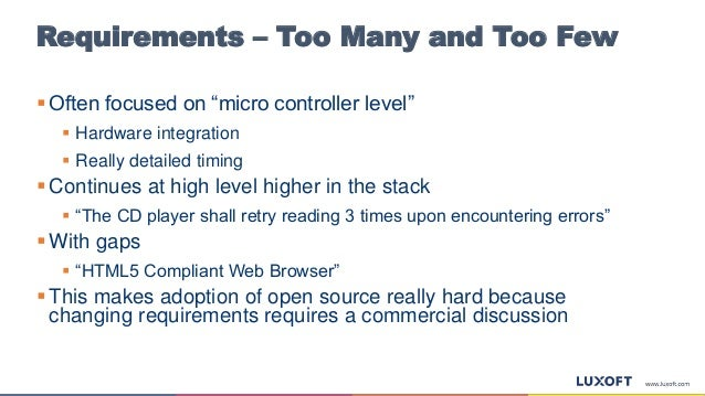 """Requirements – Too Many and Too Few  Often focused on """"micro controller level""""  Hardware integration  Really detailed t..."""