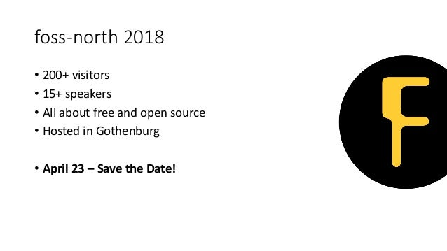 • 200+ visitors • 15+ speakers • All about free and open source • Hosted in Gothenburg • April 23 – Save the Date! foss-no...