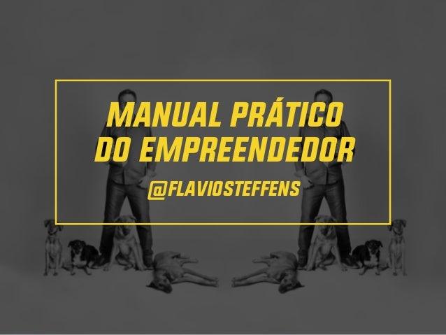 MANUAL PRÁTICO DO EMPREENDEDOR @flaviosteffens