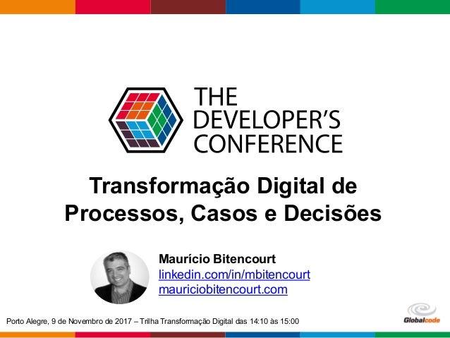 Globalcode– Open4education Transformação Digital de Processos, Casos e Decisões Maurício Bitencourt linkedin.com/in/mbite...