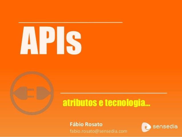atributos e tecnologia…  Fábio Rosato  fabio.rosato@sensedia.com