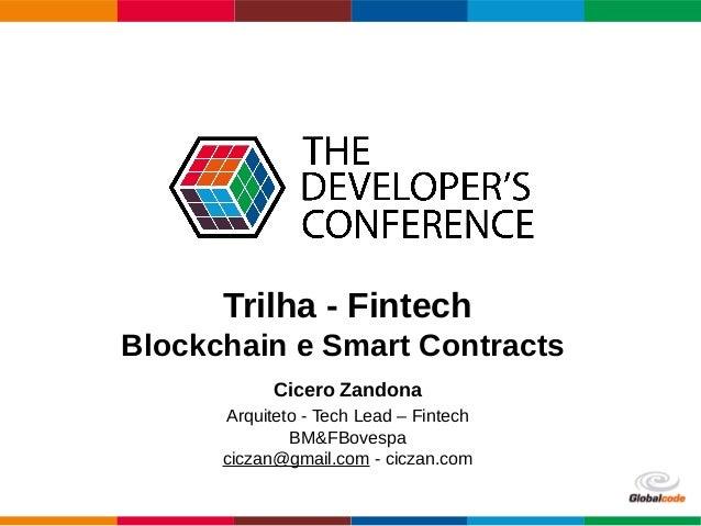 Globalcode – Open4education Trilha - Fintech Blockchain e Smart Contracts Cicero Zandona Arquiteto - Tech Lead – Fintech B...