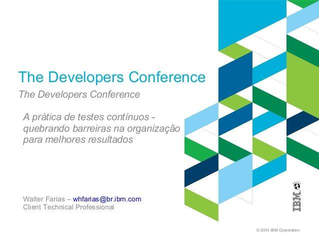 © 2014 IBM Corporation The Developers Conference The Developers Conference A prática de testes contínuos - quebrando barre...