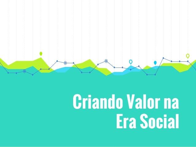 Criando Valor na Era Social