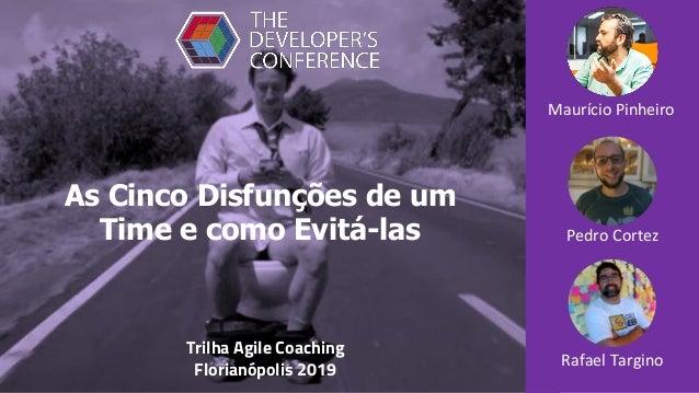 As Cinco Disfunções de um Time e como Evitá-las Rafael Targino Pedro Cortez Maurício Pinheiro Trilha Agile Coaching Floria...