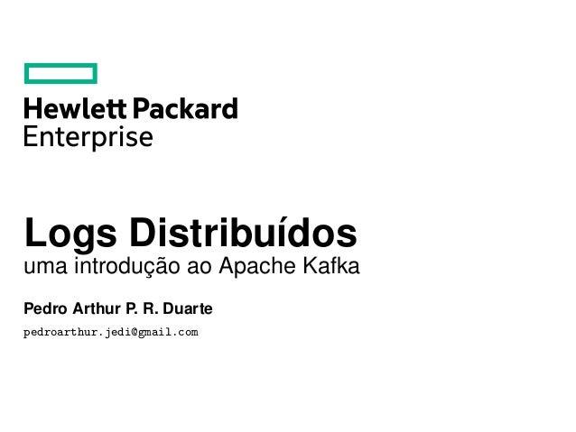 Logs Distribuídos uma introdução ao Apache Kafka Pedro Arthur P. R. Duarte pedroarthur.jedi@gmail.com