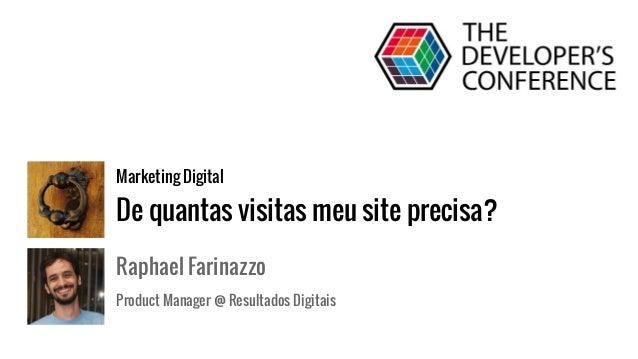 Marketing Digital De quantas visitas meu site precisa? Raphael Farinazzo Product Manager @ Resultados Digitais