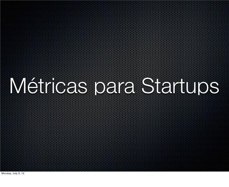 Métricas para StartupsMonday, July 9, 12