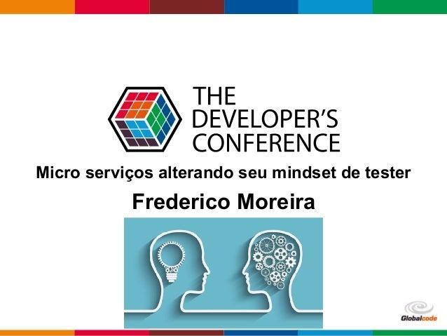 Globalcode – Open4education Frederico Moreira Micro serviços alterando seu mindset de tester