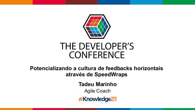 Globalcode – Open4education Potencializando a cultura de feedbacks horizontais através de SpeedWraps Tadeu Marinho Agile C...