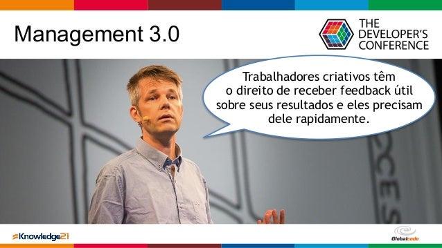 Globalcode – Open4education Management 3.0 Trabalhadores criativos têm o direito de receber feedback útil sobre seus resul...
