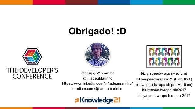 Globalcode – Open4education tadeu@k21.com.br @_TadeuMarinho https://www.linkedin.com/in/tadeumarinho/ medium.com/@tadeumar...
