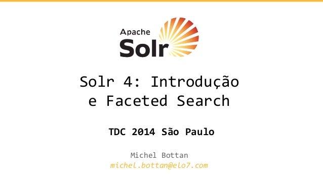 Solr 4: Introdução e Faceted Search Michel Bottan michel.bottan@elo7.com TDC 2014 São Paulo