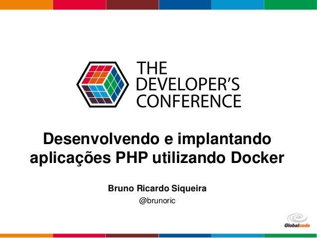 Clique para adicionar texto Globalcode – Open4education Desenvolvendo e implantando aplicações PHP utilizando Docker Bruno...