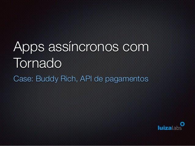 Apps assíncronos com Tornado Case: Buddy Rich, API de pagamentos