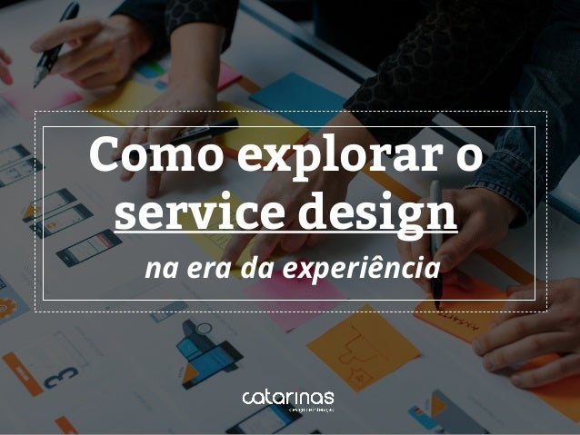 na era da experiência Como explorar o service design