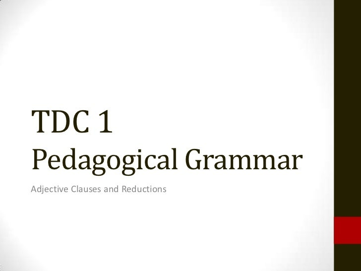 TDC 1Pedagogical GrammarAdjective Clauses and Reductions