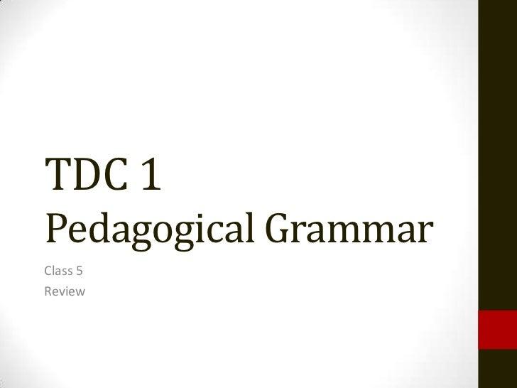 TDC 1Pedagogical GrammarClass 5Review