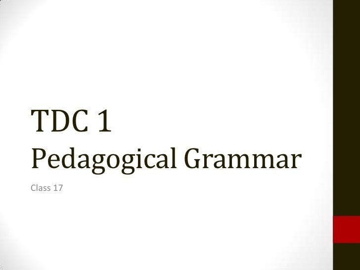 TDC 1Pedagogical GrammarClass 17