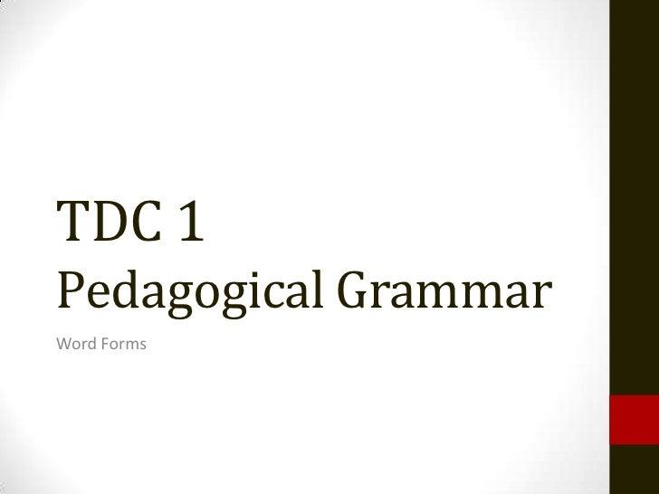 TDC 1Pedagogical GrammarWord Forms