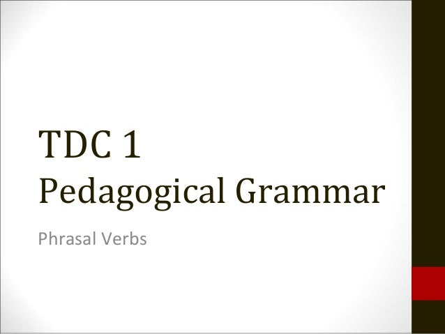 TDC 1 Pedagogical Grammar Phrasal Verbs
