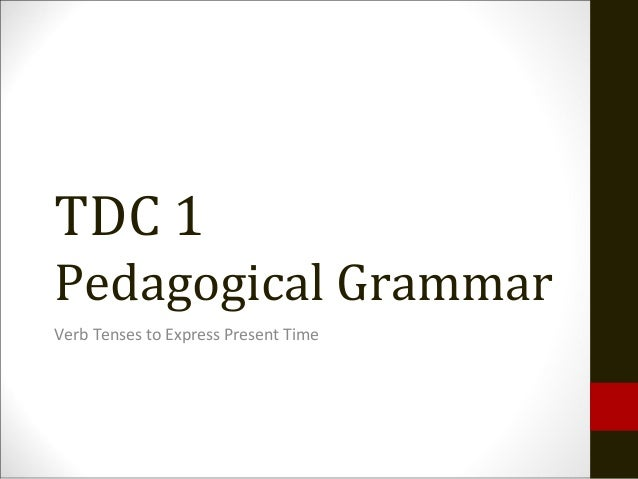 TDC 1 Pedagogical Grammar Verb Tenses to Express Present Time