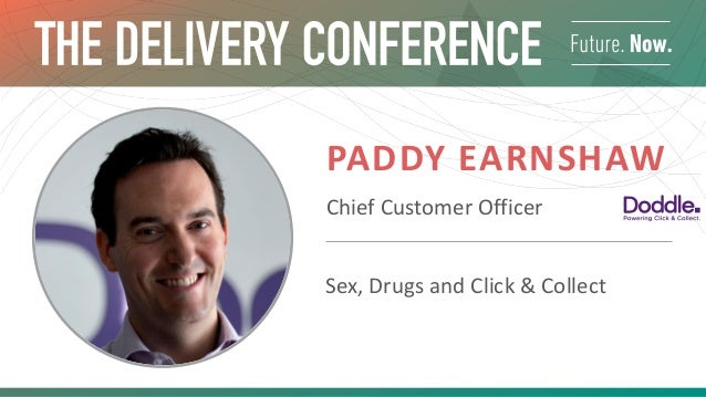 PADDY EARNSHAW Chief Customer Officer Sex, Drugs and Click & Collect