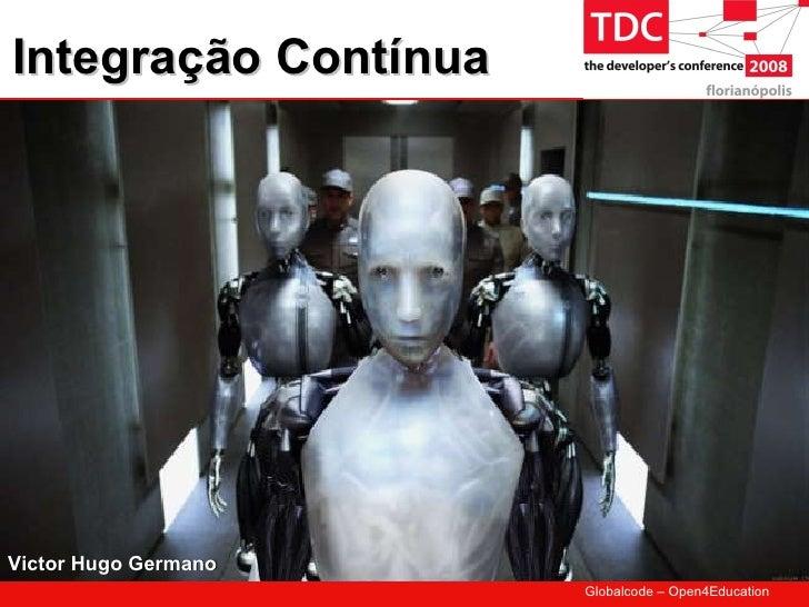 Integração Contínua     Victor Hugo Germano                       Globalcode – Open4Education