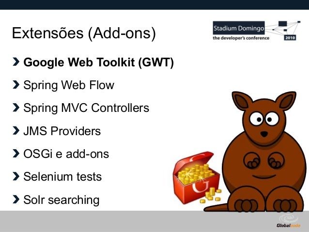 Globalcode – Open4education Extensões (Add-ons) Google Web Toolkit (GWT) Spring Web Flow Spring MVC Controllers JMS Provid...